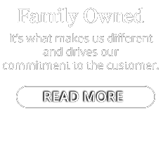 Family Owned | It's what makes us different and drives our commitment to the customer.
